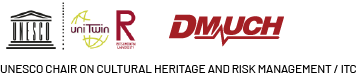 UNESCO Chair on Cultural Heritage and Risk Management / ITC, DMUCH